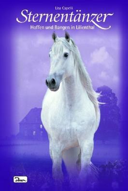 Pferde, Freunde fürs Leben. Sternentänzer / Hoffen und Bangen in Lilienthal