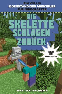 Die Skelette schlagen zurück - Roman für Minecrafter