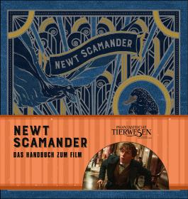 Phantastische Tierwesen und wo sie zu finden sind: Newt Scamander - Das Handbuch zum Film