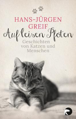 Auf leisen Pfoten: Geschichten von Katzen und Menschen