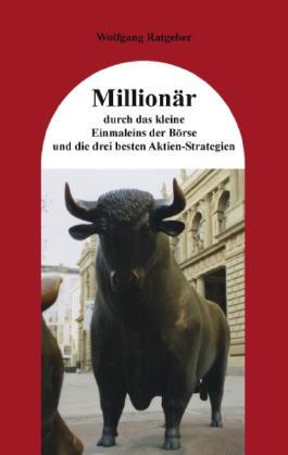 Millionär durch das kleine Einmaleins der Börse und die drei besten Aktien-Strategien
