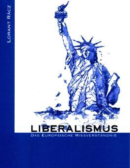 Liberalismus - Das europäische Missverständnis