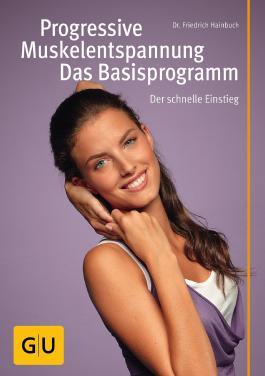 Progressive Muskelentspannung - das Basisprogramm (Körper, Geist & Seele)