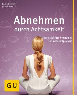 Abnehmen durch Achtsamkeit: Das 8-Schritte-Programm zum Wohlfühlgewicht (GU Multimedia)