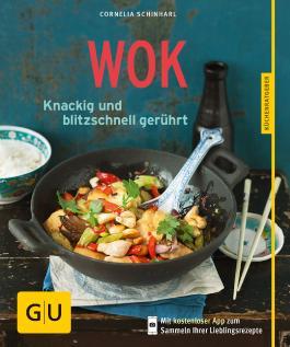 Wok: Knackig und blitzschnell gerührt (Kochen & Verwöhnen)