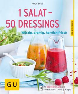 1 Salat - 50 Dressings: Würzig, cremig, herrlich frisch (Kochen & Verwöhnen)