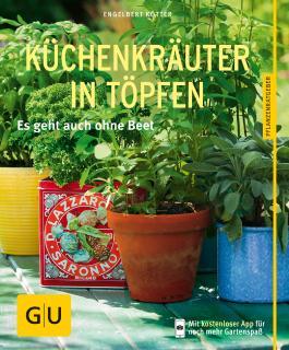 Küchenkräuter in Töpfen: Es geht auch ohne Beet (GU Pflanzenratgeber)