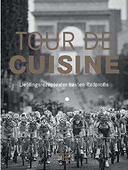 Tour de Cuisine: Lieblingsrezepte der besten Radprofis (TEUBNER Solitäre)