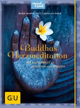 Buddhas Herzmeditation: Mit Achtsamkeit zu Selbstliebe und Mitgefühl (GU Text-Ratgeber)