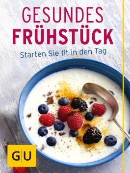 Gesundes Frühstück: Starten Sie fit in den Tag (GU Innovationsprojekte)