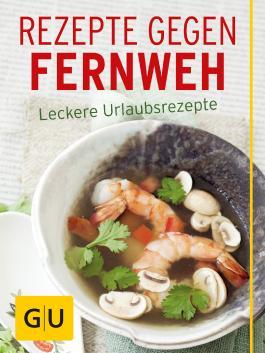 Rezepte gegen Fernweh: Leckere Urlaubsrezepte (GU Themenkochbuch)