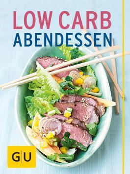 Low Carb Abendessen: Die 20 besten Rezepte für effizientes Abnehmen ohne Hungerattacken (GU Küchenratgeber)