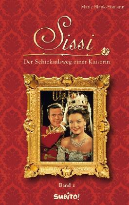 Sissi - Band 1: Der Schicksalsweg einer Kaiserin