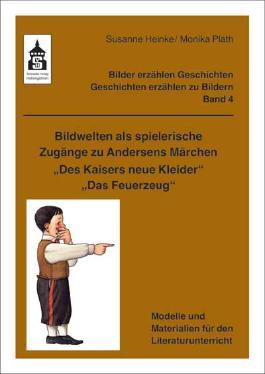 """Bildwelten als spielerische Zugänge zu Andersens Märchen """"Des Kaisers neue Kleider"""" + """"Das Feuerzeug"""""""