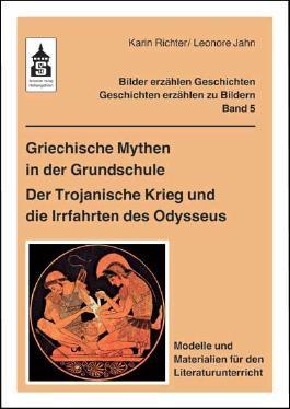 Griechische Mythen in der Grundschule. Der Trojanische Krieg und die Irrfahrten des Odysseus