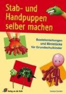 Stab- und Handpuppen selber machen: Bastelanleitungen und Ministücke für Grundschulkinder