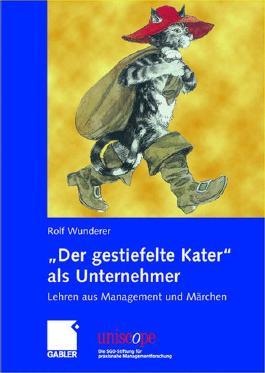 """""""Der gestiefelte Kater"""" als Unternehmer: Lehren aus Management und Märchen (uniscope. Die SGO-Stiftung für praxisnahe Managementforschung)"""