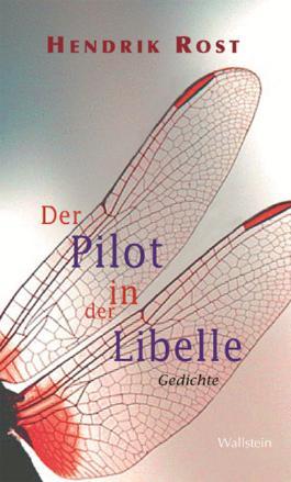 Der Pilot in der Libelle: Gedichte
