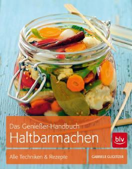 Das Genießer-Handbuch Haltbarmachen