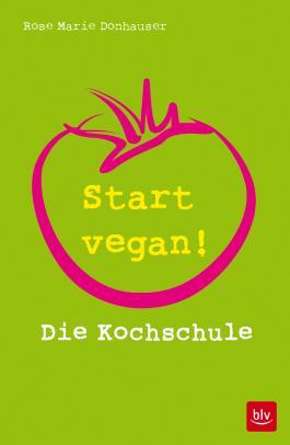 Start vegan!: Die Kochschule