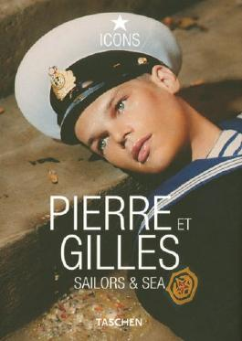 Pierre et Gilles: Sailors and Sea (Icons Series)