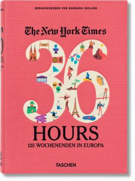 The New York Times, 36 Hours. 125 Wochenenden in Europa