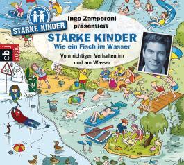 Ingo Zamperoni präsentiert: Starke Kinder: Wie ein Fisch im Wasser - Vom richtigen Verhalten im und am Wasser