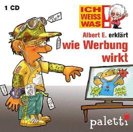 Ich weiss was!: Albert E. erklärt: Wie Werbung wirkt