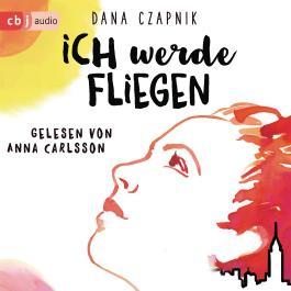 Ich werde fliegen von Dana Czapnik bei LovelyBooks (Jugendbuch)