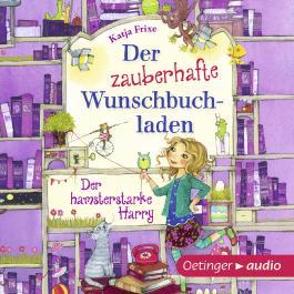 Der zauberhafte Wunschbuchladen. Der hamsterstarke Harry (3 CD)