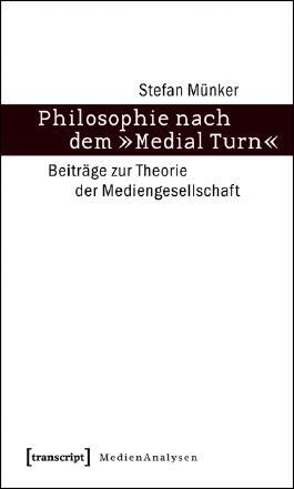 Philosophie nach dem 'Medial Turn'