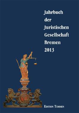 Jahrbuch der juristischen Gesellschaft Bremen / Jahrbuch der Juristischen Gesellschaft Bremen 2013