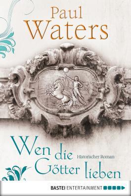 Wen die Götter lieben: Historischer Roman