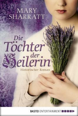Die Töchter der Heilerin: Historischer Roman