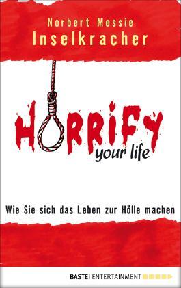 Horrify your life: Wie Sie sich das Leben zur Hölle machen