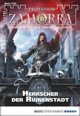 Professor Zamorra - Folge 1002: Herrscher der Ruinenstadt