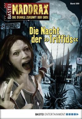 """Maddrax - Folge 359: Die Nacht der """"Triffids"""""""