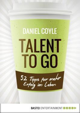 Talent to go: 52 Tipps für mehr Erfolg im Leben