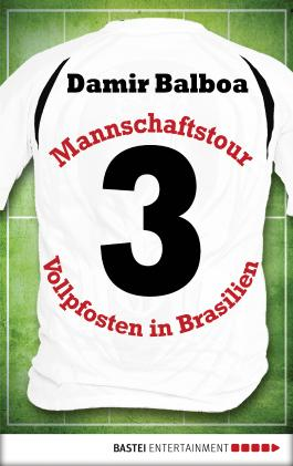 Mannschaftstour: Drei Vollpfosten in Brasilien (German Edition)