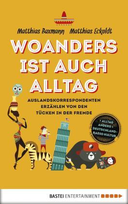 Woanders ist auch Alltag: Auslandskorrespondenten über die Tücken in der Fremde. Polonaise in Polen, Rushhour in Russland und Nachbarn in Nairobi