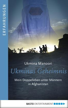 Ukminas Geheimnis: Mein Doppelleben unter Männern in Afghanistan