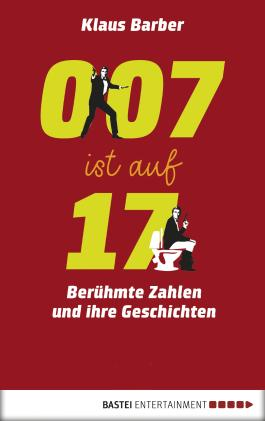 007 ist auf 17: Berühmte Zahlen und ihre Geschichten