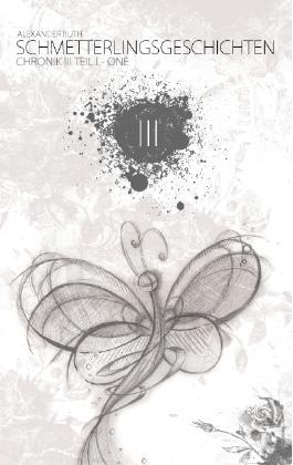 Schmetterlingsgeschichten - The White Edition: Chronik III - One