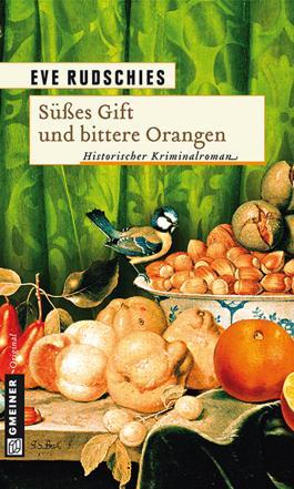 Süßes Gift und bittere Orangen: Historischer Kriminalroman