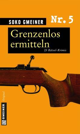 Grenzenlos ermitteln: 23 Rätsel-Krimis (Krimi im Gmeiner-Verlag)