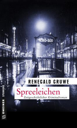 Spreeleichen: Ein Fall für Erich Malek (Zeitgeschichtliche Kriminalromane im GMEINER-Verlag)