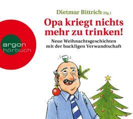 Opa kriegt nichts mehr zu trinken! Neue Weihnachtsgeschichten mit der buckligen Verwandtschaft