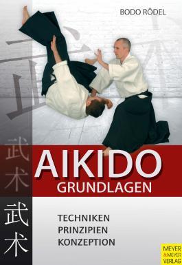 Aikido Grundlagen: Technik - Prinzipien - Konzeption
