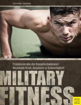 Military Fitness: Trainieren wie die Kampfschwimmer. Maximale Kraft, Ausdauer und Schnelligkeit