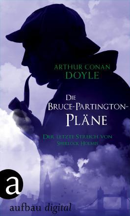 Die Bruce-Partington-Pläne: Der letzte Streich von Sherlock Holmes